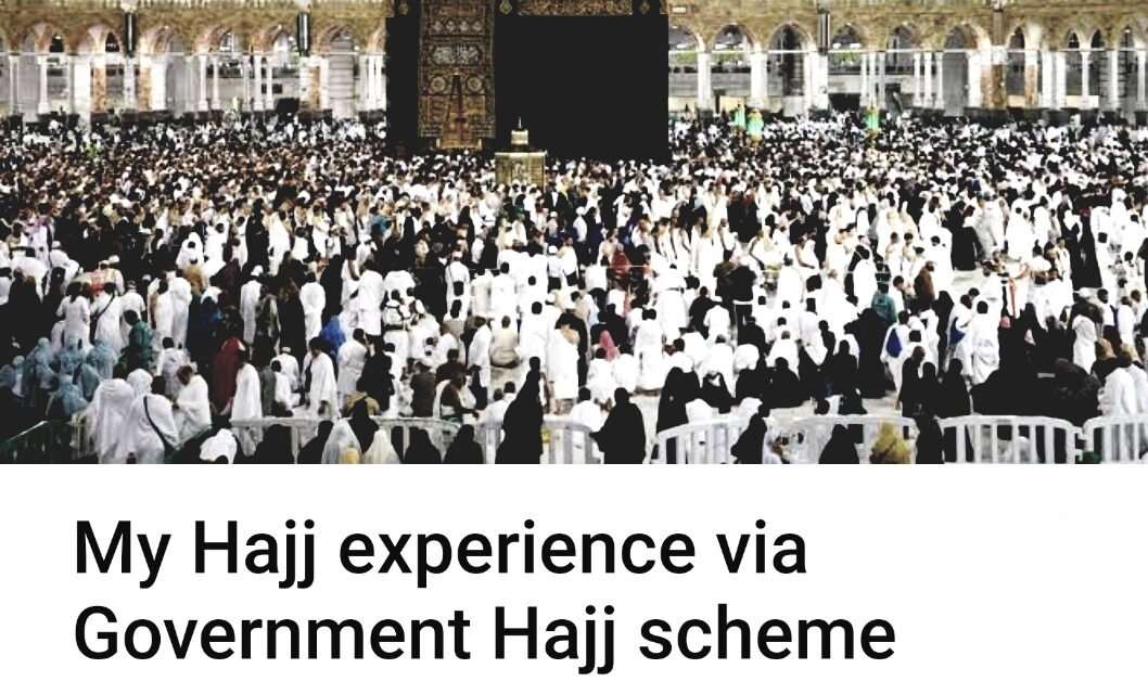 My Hajj experience via Government Hajj scheme.