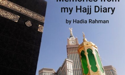 MEMORIES FROM MY HAJJ DIARY by Hadia Rehman