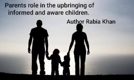 """Parents role in the upbringing of informed and aware children""  By Rabia Khan"